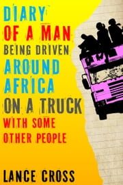 Diary of a Man Being Driven Around Africa on a Truck with Some Other People
