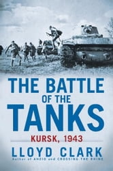 The Battle of the Tanks - Kursk, 1943 ebook by Lloyd Clark