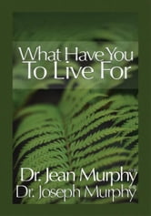 What Have You to Live For? ebook by Dr. Joseph Murphy