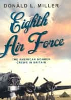 Eighth Air Force ebook by Donald L Miller
