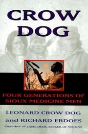 Crow Dog - Four Generations of Sioux Medicine Men ebook by Leonard C. Dog