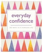 Everyday Confidence - 365 ways to a fearless life ebook by