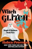 Witch Glitch - Magic and Mayhem, #2 ebook by