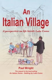 An Italian Village: a Perspective on Life Beside Lake Como ebook by Paul Wright