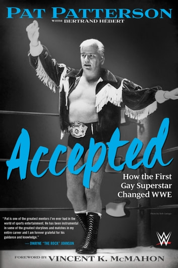 Accepted - How the First Gay Superstar Changed WWE ebook by Pat Patterson
