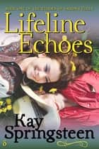 Lifeline Echoes ebook by Kay Springsteen