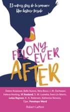 Felony Ever After - Édition française eBook by Helena HUNTING, TIJAN, Vi KEELAND,...