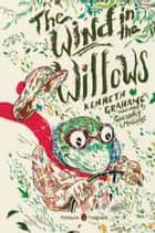 The Wind in the Willows - (Penguin Classics Deluxe Edition) ebook by Kenneth Grahame, Gregory Maguire, Rachell Sumpter