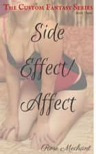 Custom Fantasy Series: Story Three: Side Effect/Affect ebook by Rose Mechant