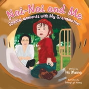 Nai-Nai and Me - Special moments with My Grandmother ebook by Iris Waung