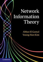 Network Information Theory ebook by Professor Abbas El Gamal, Young-Han Kim
