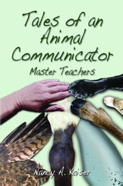 Tales of an Animal Communicator: Master Teachers ebook by Nancy A Kaiser