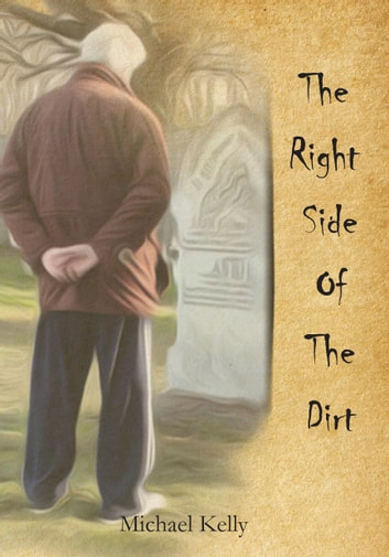 The Right Side of the Dirt ebook by Michael Kelly