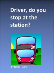 Driver, do you stop at the station? ebook by James Henry