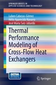 Thermal Performance Modeling of Cross-Flow Heat Exchangers ebook by Luben Cabezas-Gómez,Helio Aparecido Navarro,José Maria Saíz-Jabardo