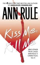 Kiss Me, Kill Me - Ann Rule's Crime Files Vol. 9電子書籍 Ann Rule