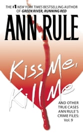 Kiss Me, Kill Me - Ann Rule's Crime Files Vol. 9 ebook by Ann Rule