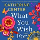 What You Wish For - A Novel audiobook by Katherine Center
