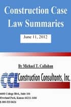 Construction Case Law Summaries: June 11, 2012 ebook by CCL Construction Consultants, Inc.