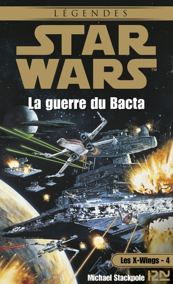Star Wars - Les X-Wings - tome 4 : La guerre du Bacta ebook by Michael STACKPOLE,Patrice DUVIC,Jacques GOIMARD