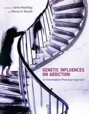 Genetic Influences on Addiction - An Intermediate Phenotype Approach ebook by James MacKillop, Marcus R. Munafò, Mary-Anne Enoch,...