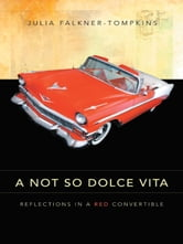 A NOT SO DOLCE VITA - REFLECTIONS IN A RED CONVERTIBLE ebook by Julia Falkner-Tompkins