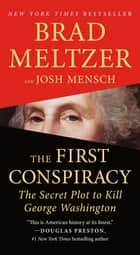 The First Conspiracy - The Secret Plot to Kill George Washington ebook by Brad Meltzer, Josh Mensch