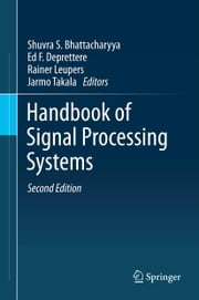 Handbook of Signal Processing Systems ebook by Shuvra S. Bhattacharyya,Ed F. Deprettere,Rainer Leupers,Jarmo Takala