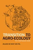 Transition to Agro-Ecology - For a Food Secure World ebook by Jelleke de Nooy van Tol