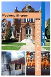 Tuscaloosa, Alabama: Weekend Itinerary - USA by Rail Travel Guides ebook by Jill Dutton
