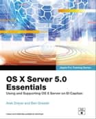 OS X Server 5.0 Essentials - Apple Pro Training Series - Using and Supporting OS X Server on El Capitan ebook by Arek Dreyer, Ben Greisler
