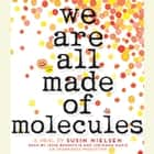 We Are All Made of Molecules audiobook by Susin Nielsen