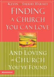Finding a Church You Can Love and Loving the Church You've Found ebook by Kevin G. Harney,Sherry Harney