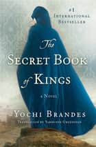 The Secret Book of Kings ebook by Yochi Brandes,Yardenne Greenspan