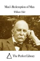 Man's Redemption of Man ebook by William Osler
