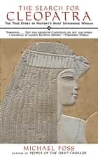 The Search for Cleopatra - The True Story of History's Most Intriguing Woman ebook by Michael Foss