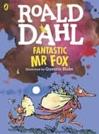 Fantastic Mr Fox (Colour Edn) ebook by Roald Dahl, Quentin Blake