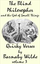 The Blind Philosopher and the God of Small Things eBook by Barnaby Wilde