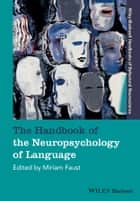 The Handbook of the Neuropsychology of Language ebook by Miriam Faust