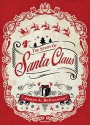 The Story of Santa Claus ebook by Joseph A. McCullough,Mr Peter Dennis