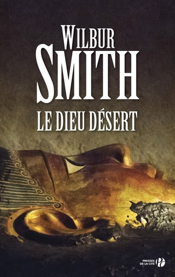 Le dieu désert ebook by Wilbur SMITH