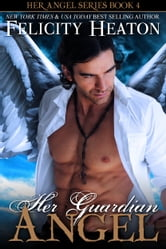 Her Guardian Angel (Her Angel Romance Series #4) ebook by Felicity Heaton