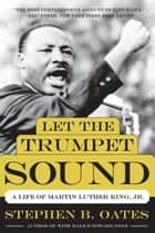 Let the Trumpet Sound ebook by Stephen B. Oates