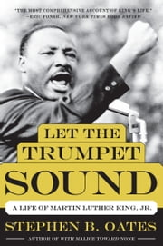 Let the Trumpet Sound - A Life of Martin Luther King, Jr. ebook by Stephen B. Oates