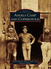 Angels Camp and Copperopolis ebook by Judith Marvin,Julia Costello,Sal Manna