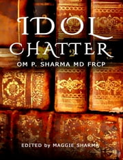 Idol Chatter ebook by Om P. Sharma, MD, FRCP