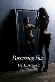 Possessing Her ebook by JJ Argus