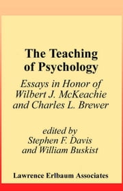 The Teaching of Psychology: Essays in Honor of Wilbert J. McKeachie and Charles L. Brewer ebook by Davis, Stephen F.