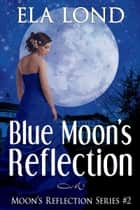 Blue Moon's Reflection ebook by Ela Lond