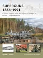 Superguns 1854–1991 - Extreme artillery from the Paris Gun and the V-3 to Iraq's Project Babylon ebook by Steven J. Zaloga, Jim Laurier